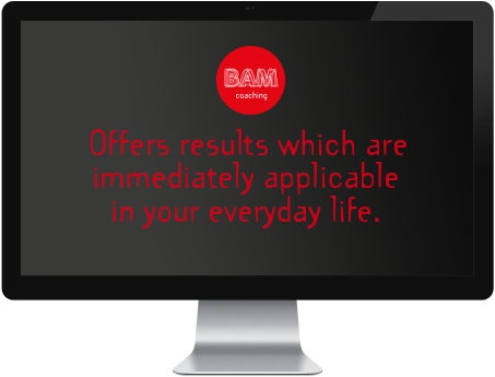 BAM Coaching, Offers results which are immediately applicable in your everyday life.